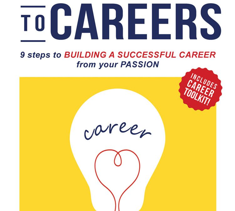 Passion to Careers: Nine steps to building a successful career from your passion